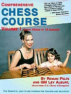 Comprehensive chess course. Volume I, learn chess in 12 lessons