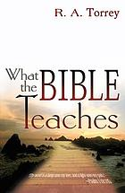 What the Bible teaches; a thorough and comprehensive study of what the Bible has to say concerning the great doctrines of which it treats