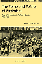 The pomp and politics of patriotism : imperial celebrations in Habsburg Austria, 1848-1916