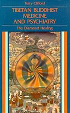 Tibetan Buddhist medicine and psychiatry : the diamond healingTibetan buddhist medicine and psychiatry : the diamond healing