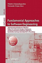 Fundamental approaches to software engineering 14th International Conference, FASE 2011, held as part of the Joint European Conferences on Theory and Practice of Software, ETAPS 2011, Saarbrücken, Germany, March 26-April 3, 2011 : proceedings