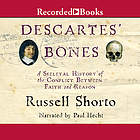 Descartes' bones : [a skeletal history of the conflict between faith and reason]