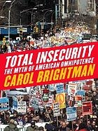 Total insecurity : the myth of American omnipotence
