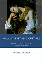 Melancholy and culture : essays on the diseases of the soul in Golden Age Spain