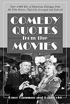 Comedy quotes from the movies : over 4000 bits of humorous dialogue from all film genres, topically arranged and indexed