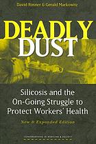 Deadly dust : silicosis and the on-going struggle to protect workers' health