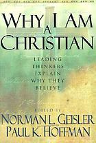 Why I am a Christian : leading thinkers explain why they believe
