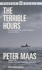 The terrible hours : [the man behind the greatest submarine rescue in history]