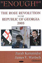 Enough! : the Rose Revolution in the Republic of Georgia, 2003