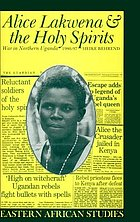 Alice Lakwena & the holy spirits : war in Northern Uganda, 1985-97