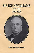 Sir John Williams, Bart., M.D. 1840-1926 : founder-President of the National Library of Wales