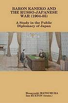 Baron Kaneko and the Russo-Japanese War (1904-1905) : a study in the public diplomacy of Japan