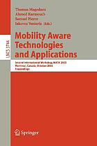 Mobility aware technologies and applications second international workshop, MATA 2005, Montreal, Canada, October 17-19, 2005 : proceedings