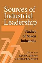 Sources of industrial leadership : studies of seven industries