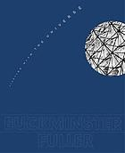Buckminster Fuller : starting with the universeBuckminster Fuller