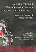 A journey through Austronesian and Papuan linguistic and cultural space : papers in honour of Andrew Pawley