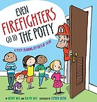 Even firefighters go to the potty : a potty training lift-the-flap story
