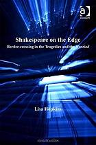 Shakespeare on the edge : border-crossing in the tragedies and the Henriad