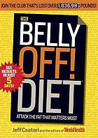 The belly off! diet : attack the fat that matters most
