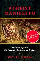 Atheist manifesto : the case against Christianity, Judaism, and Islam