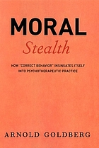"Moral stealth : how ""correct behavior"" insinuates itself into psychotherapeutic practice"