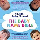 The baby name bible : the ultimate guide by America's baby-naming experts
