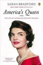 America's queen : the life of Jacqueline Kennedy Onassis
