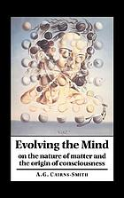 Evolving the mind : on the nature of matter and the origin of consciousness