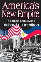 America's new empire : the 1890s and beyond