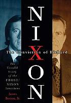 The conviction of Richard Nixon : the untold story of the Frost/Nixon interviews
