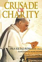 Crusade of charity : Pius XII and POWs (1939-1945)