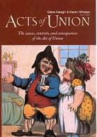 Acts of Union : the causes, contexts, and consequences of the Act of Union