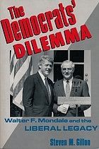 The Democrats' dilemma : Walter F. Mondale and the legacy of liberalism
