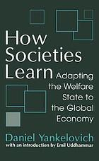 How societies learn : adapting the welfare state to the global economy