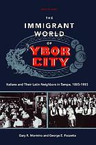 The immigrant world of Ybor City : Italians and their Latin neighbors in Tampa, 1885-1985
