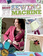 Get the most from your sewing machine : [smart tips, funky ideas and original projects for any machine]