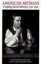 American artisans : crafting social identity, 1750-1850