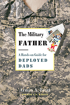 The military father : a hands-on guide for deployed dads