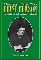 First person : a biography of Cairine Wilson : Canada's first woman senator