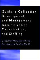 Guide to collection development and management administration, organization, and staffing