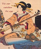 The ear catches the eye : music in Japanese prints