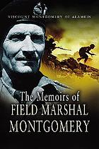 The memoirs of Field-Marshal the Viscount Montgomery of Alamein