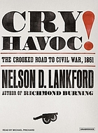 Cry havoc! : [the crooked road to Civil War, 1861]