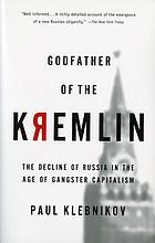 Godfather of the Kremlin : the decline of Russia in the age of gangster capitalism
