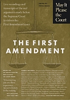 May it please the court : the First Amendment ; transcripts of the oral arguments made before the Supreme Court in sixteen key First Amendment cases