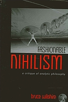 Fashionable nihilism : a critique of analytic philosophy