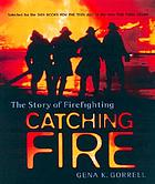 Catching fire : the story of firefighting