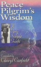 Peace pilgrim's wisdom : a very simple guide