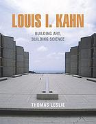 Louis I. Kahn : building art, building science