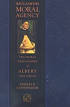 Reclaiming moral agency : the moral philosophy of Albert the Great